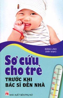 Sơ Cứu Cho Trẻ Trước Khi Bác Sĩ Đến Nhà - Tái bản 08/2012