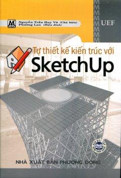 Tự Thiết Kế Kiến Trúc Với SketchUp (Kèm 1 DVD)