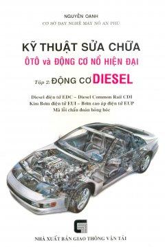 Kỹ Thuật Sửa Chữa Ôtô Và Động Cơ Nổ Hiện Đại - Tập 2: Động Cơ Diesel - Tái bản 03/2012