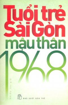 Tuổi Trẻ Sài Gòn - Mậu Thân 1968 (Tái Bản)