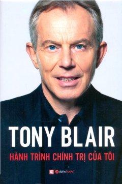 Tony Blair - Hành Trình Chính Trị Của Tôi