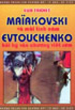 Maiakovshi và mối tình câm,Evtouchenko - Hồi Ký Văn Chương Viết Sớm
