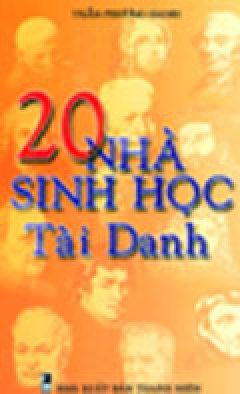 20 Nhà Sinh Học Tài Danh - Tái bản 04/04/2004