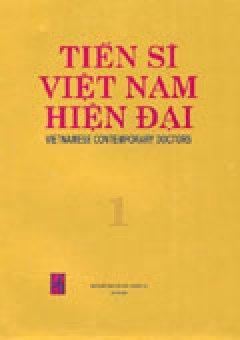 Tiến Sĩ Việt Nam Hiện Đại (Vietnamese Contemporary Doctors) - Tập 1