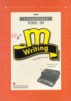 LinguaForum TOEFL iBT m - Writing Intermediate Level (Kèm 1 CD) - Tái bản 11/2007