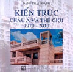 Kiến Trúc Châu Á Và Thế Giới 1970 - 2010