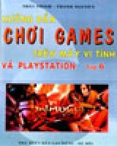 Hướng Dẫn Chơi Games Trên Máy Vi Tính Và Playstation (Tập 6)