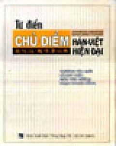 Từ Điển Chủ Điểm Hán - Việt Hiện Đại - Tái bản 2004