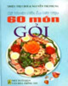 Kỹ Thuật Nấu Ăn Đãi Tiệc: 60 Món Gỏi