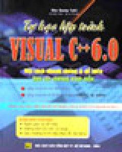 Tự Học Lập Trình Visual C++ 6.0 Một Cách Nhanh Chóng Và Dễ Hiểu Qua Các Chương Trình Mẫu