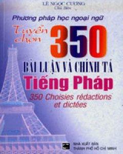Tuyển Chọn 350 Bài Luận Và Chính Tả Tiếng Pháp