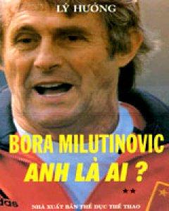 Bora Milutinovic - Anh Là Ai ? (bộ 2 cuốn)
