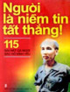 Người Là Niềm Tin Tất Thắng!: 115 Bài Hát Ca Ngợi Bác Hồ Kính Yêu