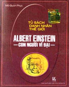 Albert Einstein - Con Người Vĩ Đại (Tủ Sách Danh Nhân Thế Giới)