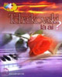 Tchaikovski Là Ai? (101 Câu Hỏi Đáp Khoa Học)