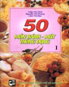 50 Món Bánh Mứt Thông Dụng (Tập 1)