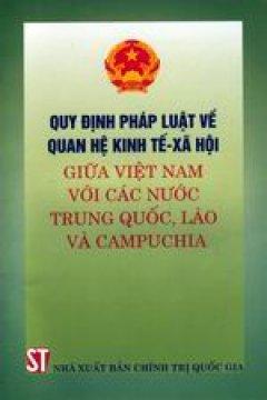 Quy định pháp luật về quan hệ kinh tế - xã hội giữa Việt Nam với các nước Trung Quốc, Lào và Campuchia