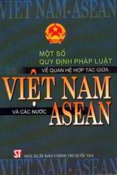 Một số quy định pháp luật về quan hệ hợp tác giữa Việt Nam và các nước ASEAN
