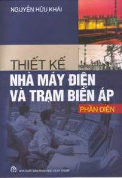Thiết Kế Nhà Máy Điện Và Trạm Biến Áp - Phần Điện - Tái bản 12/05/2005