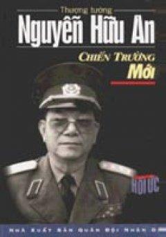 Thượng Tướng Nguyễn Hữu An - Chiến Trường Mới